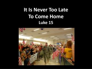 It Is Never Too Late To Come Home Luke 15