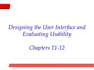 Designing the User Interface and Evaluating Usability Chapters 11-12