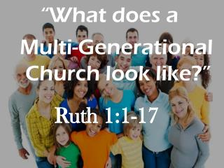 """What does a         Multi-Generational          Church look like?"""
