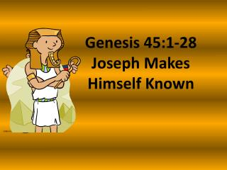 Genesis 45:1-28 Joseph Makes Himself Known