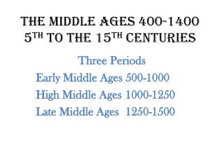 The Middle Ages 400-1400 5 th  to the 15 th  Centuries