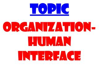 Topic Organization-human interface
