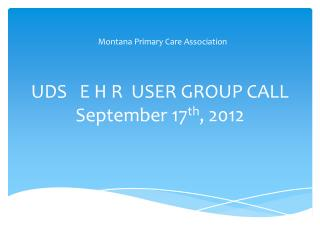 UDS   E H R  USER GROUP CALL September 17 th , 2012