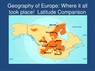 Geography of Europe: Where it all took place!  Latitude Comparison