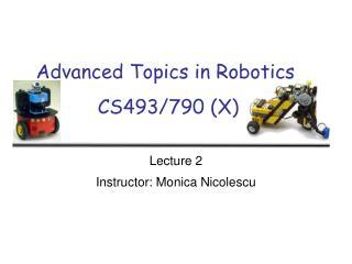 Advanced Topics in Robotics CS493/790 (X)