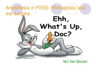 Anesthesia in FESS ,Rhinoplasty and  ear surgery
