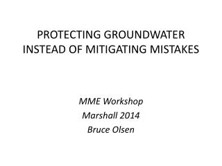 PROTECTING GROUNDWATER  INSTEAD OF MITIGATING MISTAKES