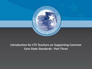 Introduction  for CTE Teachers on Supporting  Common Core State Standards  :  Part Three
