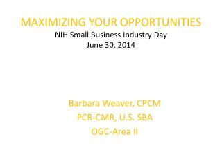 MAXIMIZING YOUR OPPORTUNITIES NIH Small Business Industry Day June 30, 2014