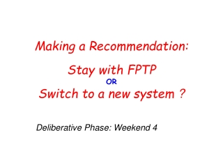 Making a Recommendation:  Stay with FPTP   OR   Switch to a new system