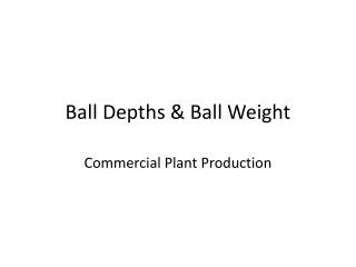 Ball Depths & Ball Weight