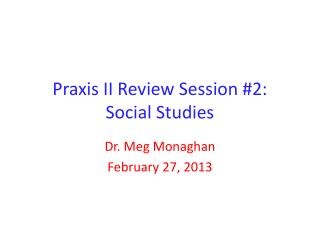 Praxis II Review Session #2: Social Studies