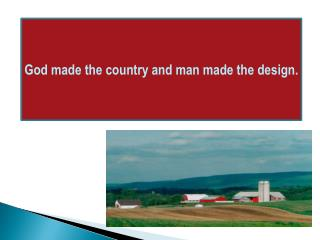 God made the country and man made the design.