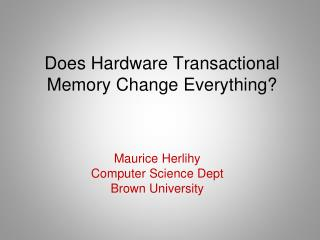 Does Hardware Transactional Memory Change Everything?