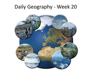 Daily Geography - Week 20