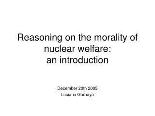 Reasoning on the morality of nuclear welfare: an introduction