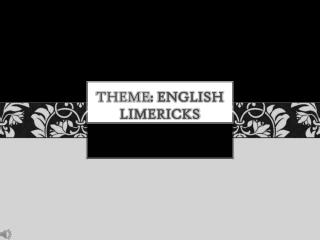 Theme : ENGLISH LIMERICKS