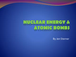 Nuclear Energy & Atomic Bombs