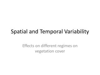 Spatial and Temporal Variability