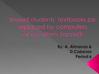 Should students' textbooks be replaced by computers applications (apps)?