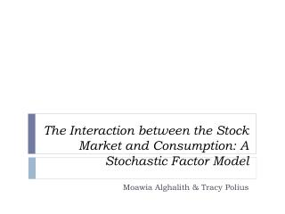 The  Interaction  between the Stock Market and Consumption:  A S tochastic Factor Model