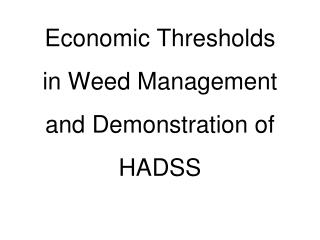 Economic Thresholds in Weed Management and Demonstration of HADSS