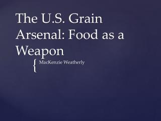 The U.S. Grain Arsenal: Food as a Weapon