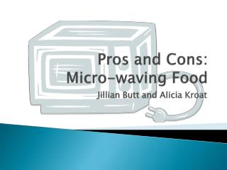 Pros and Cons:  Micro-waving Food