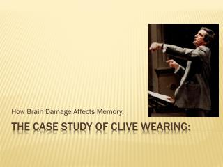 The case Study of Clive Wearing: