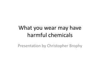 What you wear may have harmful chemicals