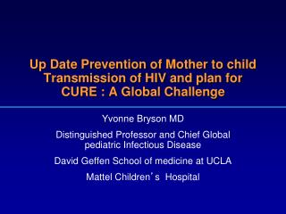 Up Date Prevention of Mother to child Transmission of HIV and plan for CURE : A Global Challenge