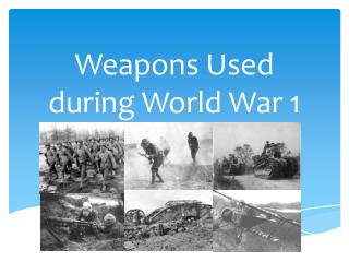 Weapons Used  during World  W ar  1