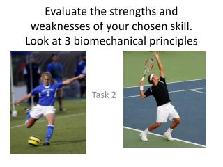 Evaluate the strengths and weaknesses of your chosen skill. Look at 3 biomechanical principles
