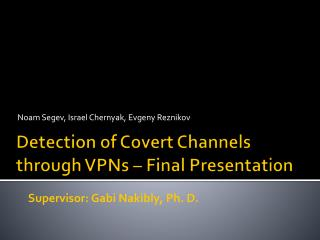 Detection  of Covert Channels  through  VPNs – Final Presentation