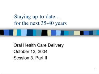 Staying up-to-date … for the next 35-40 years