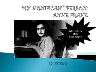 MY SIGNIFICANT PERSON:  ANNE FRANK