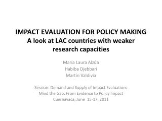 IMPACT EVALUATION FOR POLICY MAKING A look at LAC countries with weaker research capacities