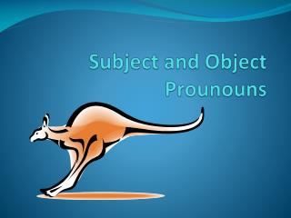 Subject and Object  Prounouns