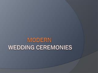 MODERN WEDDING CEREMONIES