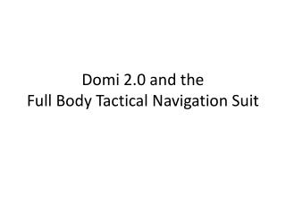 Domi  2.0 and the  Full Body Tactical Navigation Suit