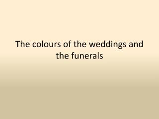 The  colours  of the weddings and the funerals