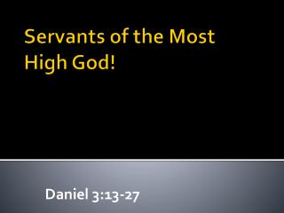 Servants of the Most High God!