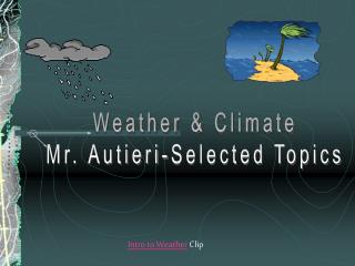 Weather &  Climate Mr. Autieri-Selected Topics