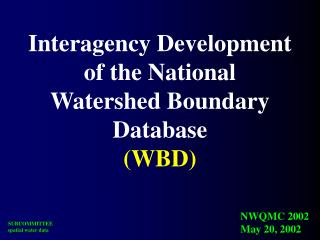 Interagency Development of the National Watershed Boundary Database (WBD)