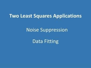 Two Least Squares Applications
