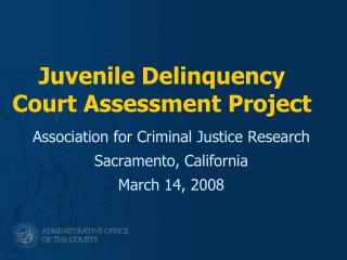 Juvenile Delinquency Court Assessment Project