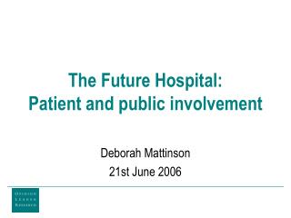 The Future Hospital: Patient and public involvement