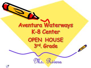 Aventura  Waterways K-8 Center OPEN  HOUSE 3 rd . Grade