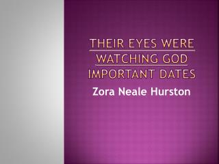 Their eyes were watching god  IMPORTANT DATES