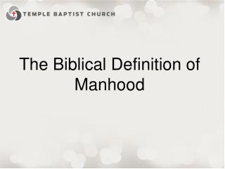 The Biblical Definition of Manhood